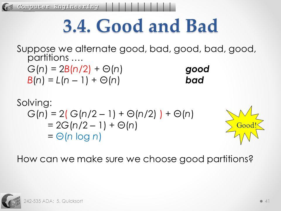 242-535 ADA: 5. Quicksort41 Suppose we alternate good, bad, good, bad, good, partitions ….
