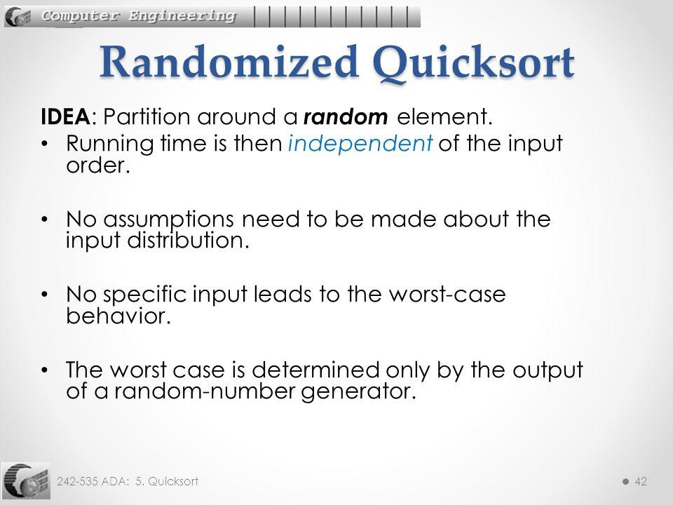 242-535 ADA: 5. Quicksort42 IDEA : Partition around a random element.