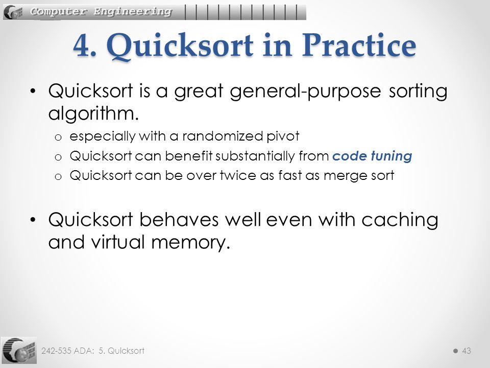242-535 ADA: 5. Quicksort43 Quicksort is a great general-purpose sorting algorithm.