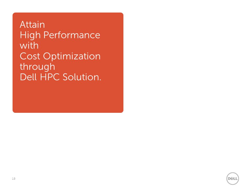 18 Attain High Performance with Cost Optimization through Dell HPC Solution.