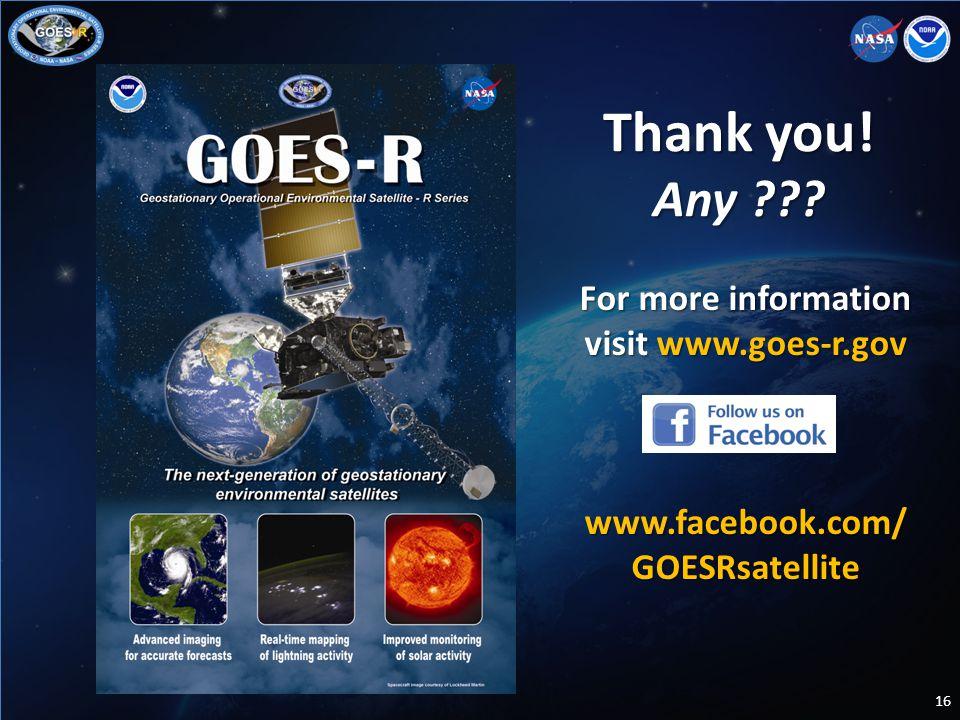 Thank you! Any ??? For more information visit www.goes-r.gov www.facebook.com/ GOESRsatellite 16