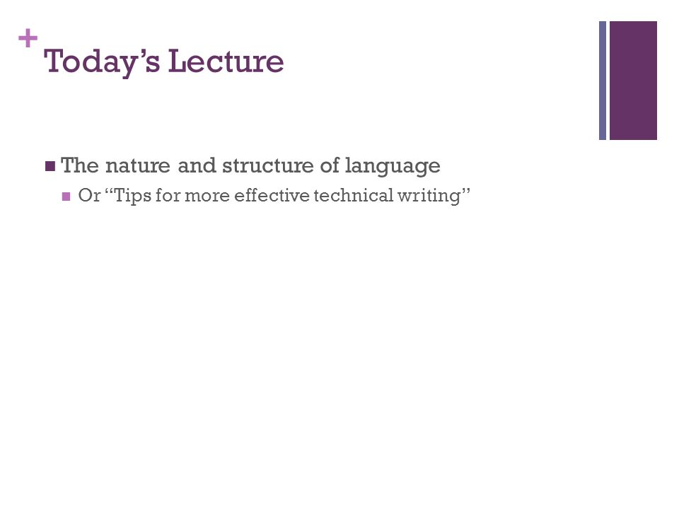 + Today's Lecture The nature and structure of language Or Tips for more effective technical writing