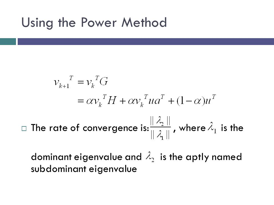 Using the Power Method  The rate of convergence is:, where is the dominant eigenvalue and is the aptly named subdominant eigenvalue