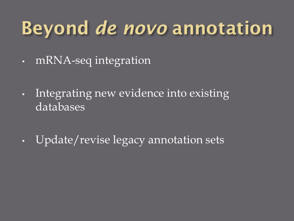 mRNA-seq integration Integrating new evidence into existing databases Update/revise legacy annotation sets
