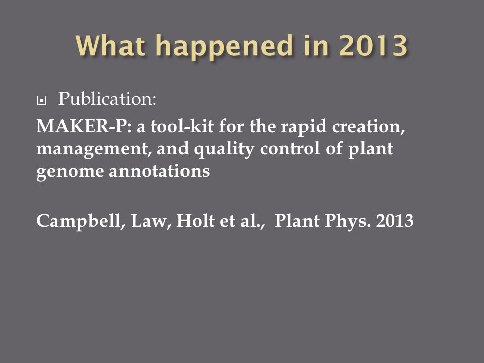  Publication: MAKER-P: a tool-kit for the rapid creation, management, and quality control of plant genome annotations Campbell, Law, Holt et al., Plant Phys.