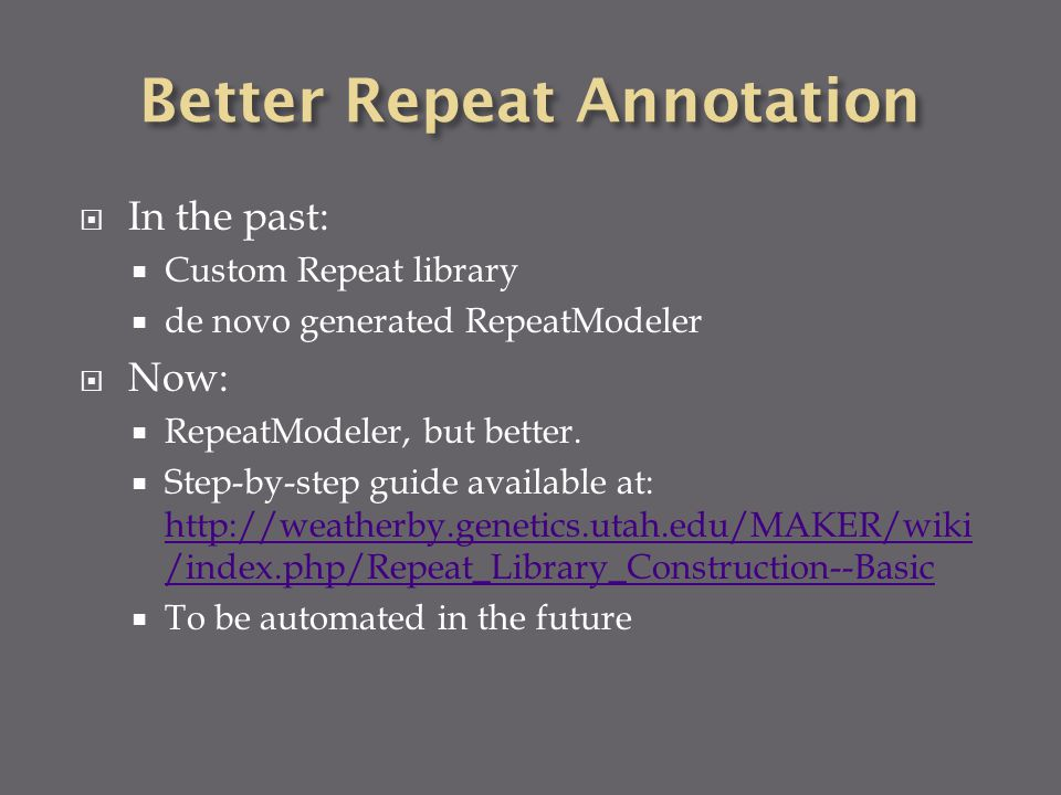  In the past:  Custom Repeat library  de novo generated RepeatModeler  Now:  RepeatModeler, but better.