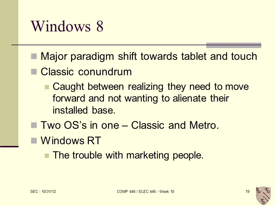Windows 8 Major paradigm shift towards tablet and touch Classic conundrum Caught between realizing they need to move forward and not wanting to alienate their installed base.