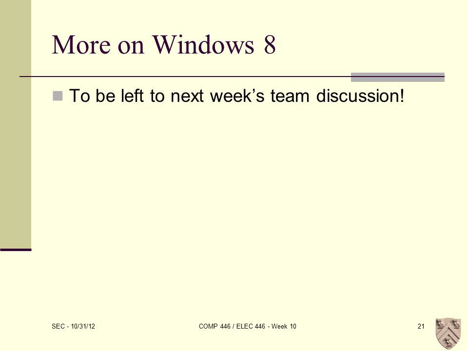 More on Windows 8 To be left to next week's team discussion.