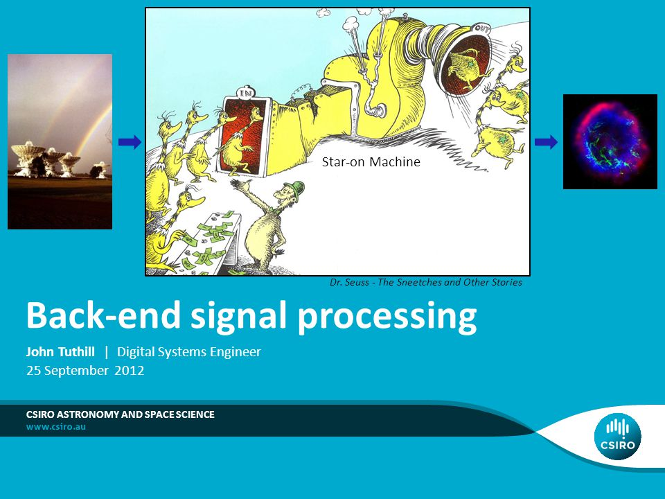 Outline What is back-end signal processing FX vs XF correlators Filterbanks Sampling and ADCs CABB and ASKAP digital back-ends Calculation engines Further reading Back-End Signal Processing | John Tuthill 2 |