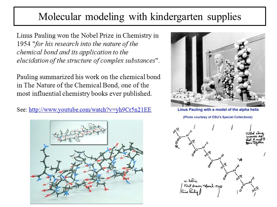Molecular modeling with kindergarten supplies Linus Pauling won the Nobel Prize in Chemistry in 1954