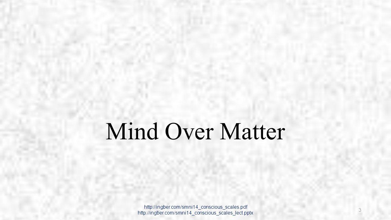 Mind Over Matter http://ingber.com/smni14_conscious_scales.pdf http://ingber.com/smni14_conscious_scales_lect.pptx 3