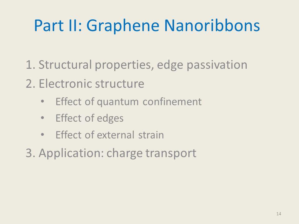 Part II: Graphene Nanoribbons 1. Structural properties, edge passivation 2. Electronic structure Effect of quantum confinement Effect of edges Effect