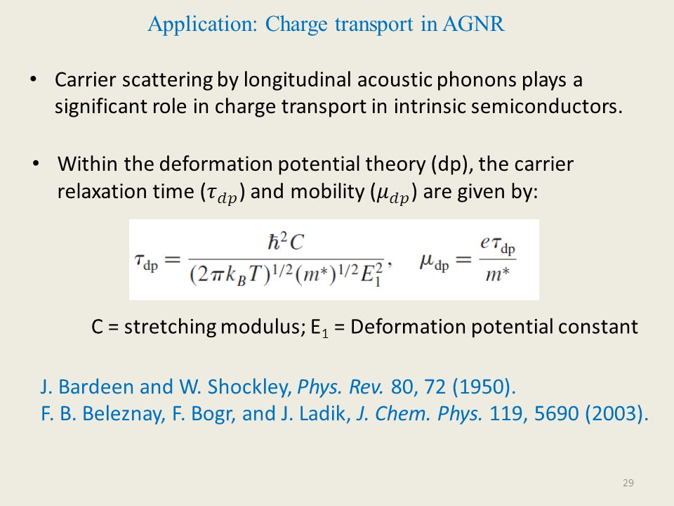 29 Application: Charge transport in AGNR Carrier scattering by longitudinal acoustic phonons plays a significant role in charge transport in intrinsic semiconductors.