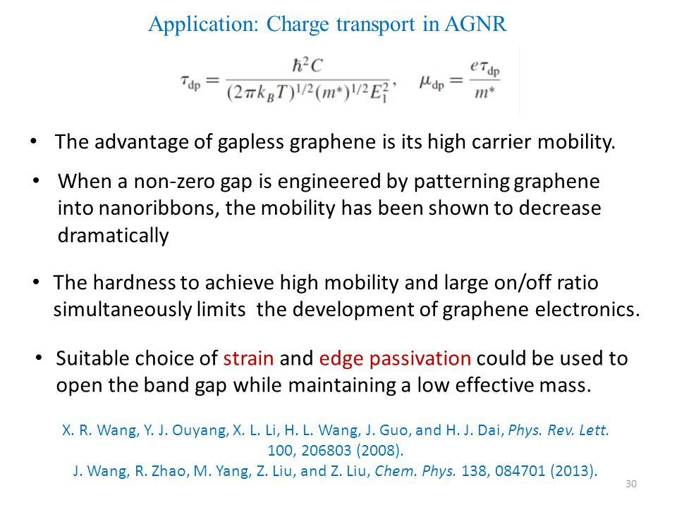 30 Application: Charge transport in AGNR The advantage of gapless graphene is its high carrier mobility.
