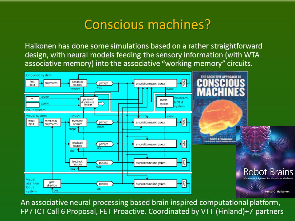 Conscious machines? Haikonen has done some simulations based on a rather straightforward design, with neural models feeding the sensory information (w