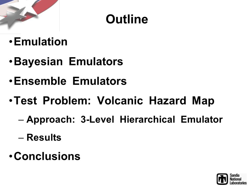 Outline Emulation Bayesian Emulators Ensemble Emulators Test Problem: Volcanic Hazard Map – Approach: 3-Level Hierarchical Emulator – Results Conclusions