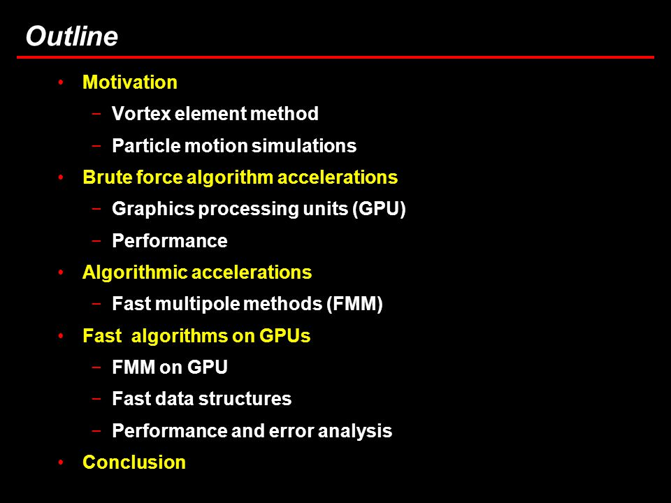 3 Task 3.5: Computational Considerations in Brownout Simulations Outline Motivation −Vortex element method −Particle motion simulations Brute force algorithm accelerations −Graphics processing units (GPU) −Performance Algorithmic accelerations −Fast multipole methods (FMM) Fast algorithms on GPUs −FMM on GPU −Fast data structures −Performance and error analysis Conclusion