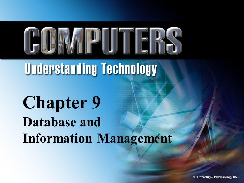 © Paradigm Publishing, Inc. 9-1 Chapter 9 Database Information and Management Chapter 9 Database and Information Management