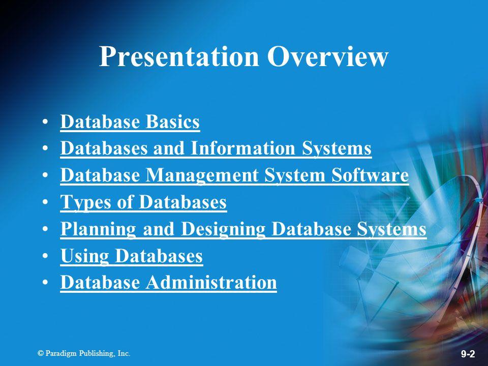 © Paradigm Publishing, Inc. 9-2 Presentation Overview Database Basics Databases and Information Systems Database Management System Software Types of D