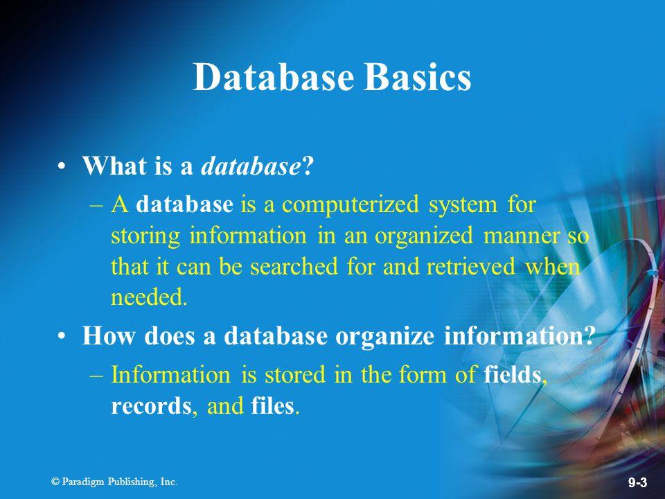 © Paradigm Publishing, Inc. 9-3 Database Basics What is a database.
