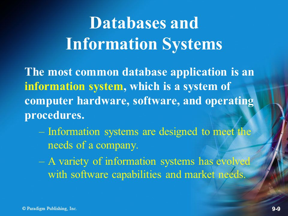 © Paradigm Publishing, Inc. 9-9 Databases and Information Systems The most common database application is an information system, which is a system of