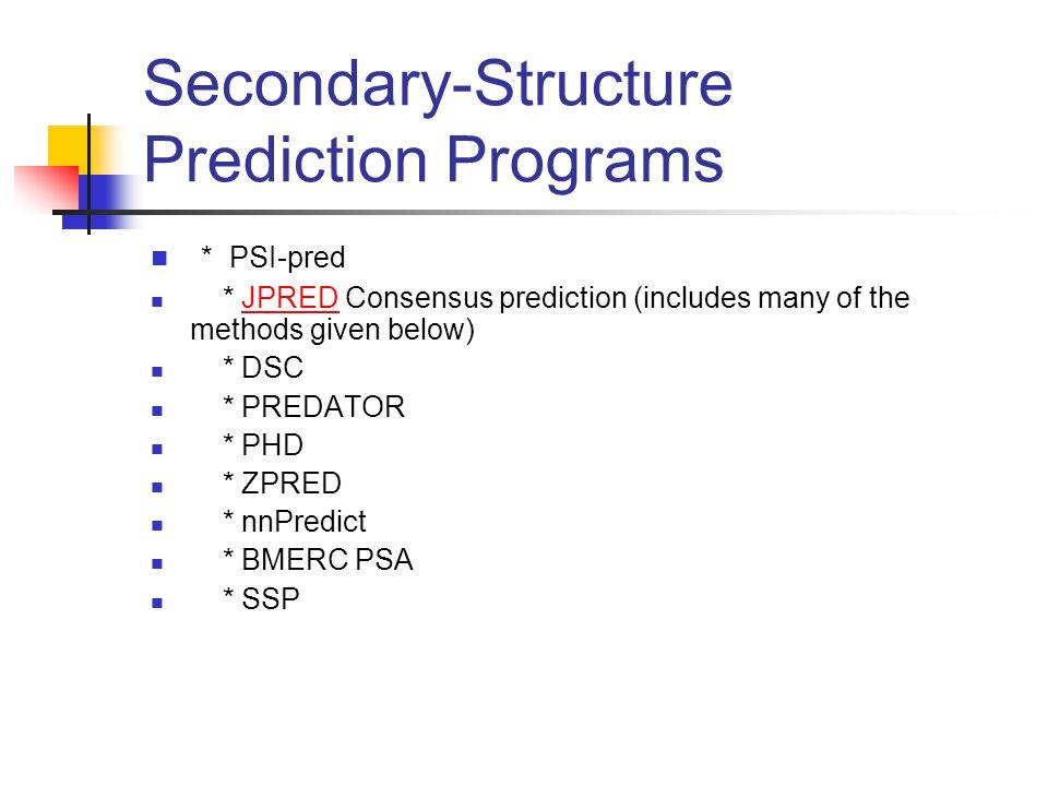 Secondary-Structure Prediction Programs * PSI-pred * JPRED Consensus prediction (includes many of the methods given below)JPRED * DSC * PREDATOR * PHD