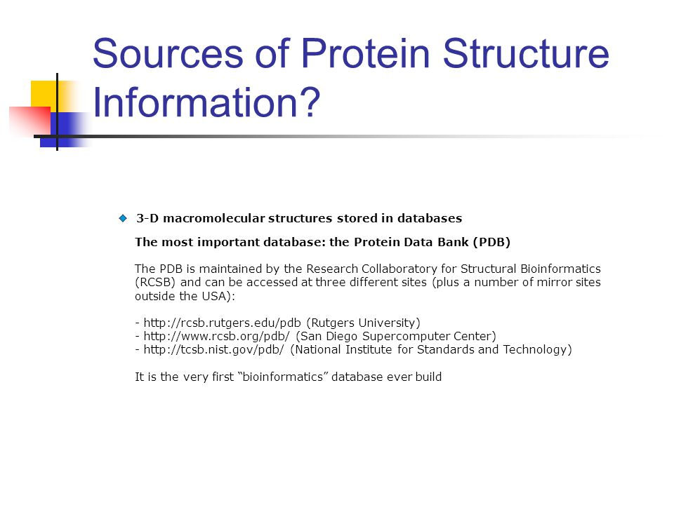 3-D macromolecular structures stored in databases The most important database: the Protein Data Bank (PDB) The PDB is maintained by the Research Colla