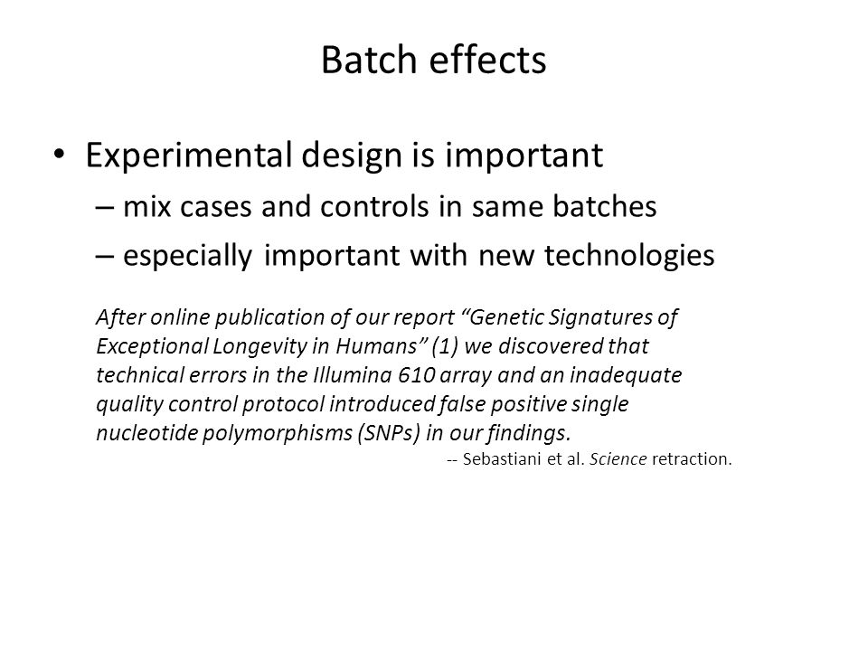 Batch effects Experimental design is important – mix cases and controls in same batches – especially important with new technologies After online publ