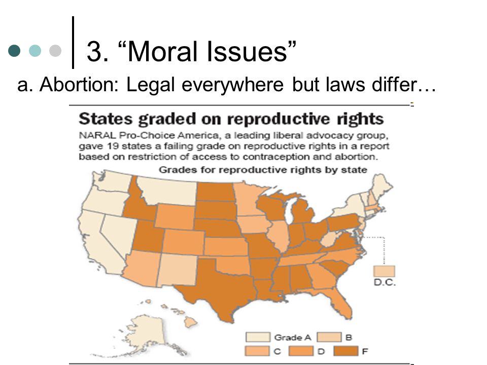 3. Moral Issues a. Abortion: Legal everywhere but laws differ…