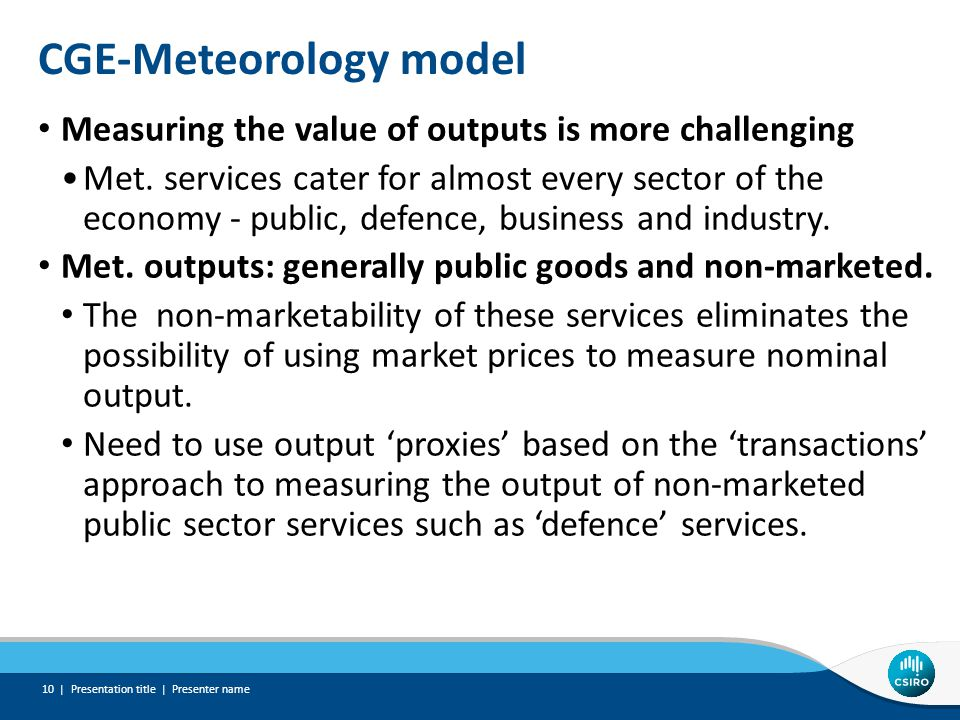 CGE-Meteorology model Measuring the value of outputs is more challenging Met. services cater for almost every sector of the economy - public, defence,