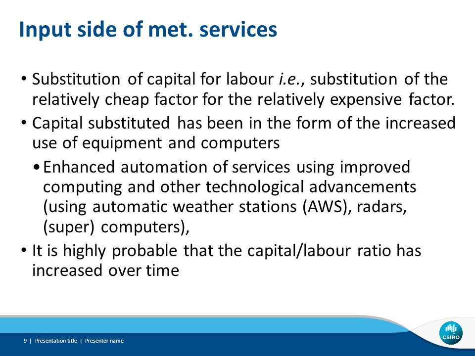 Input side of met. services Substitution of capital for labour i.e., substitution of the relatively cheap factor for the relatively expensive factor.