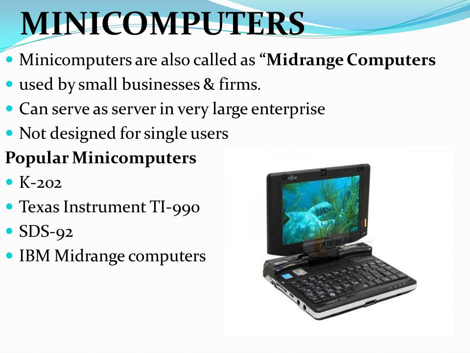"""MINICOMPUTERS Minicomputers are also called as """"Midrange Computers used by small businesses & firms. Can serve as server in very large enterprise Not"""