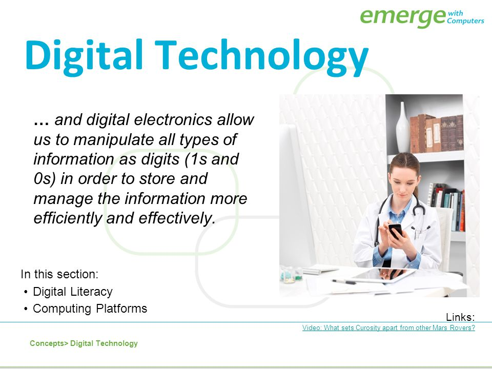 Digital Technology In this section: Digital Literacy Computing Platforms Links: Video: What sets Curosity apart from other Mars Rovers? Concepts> Digi