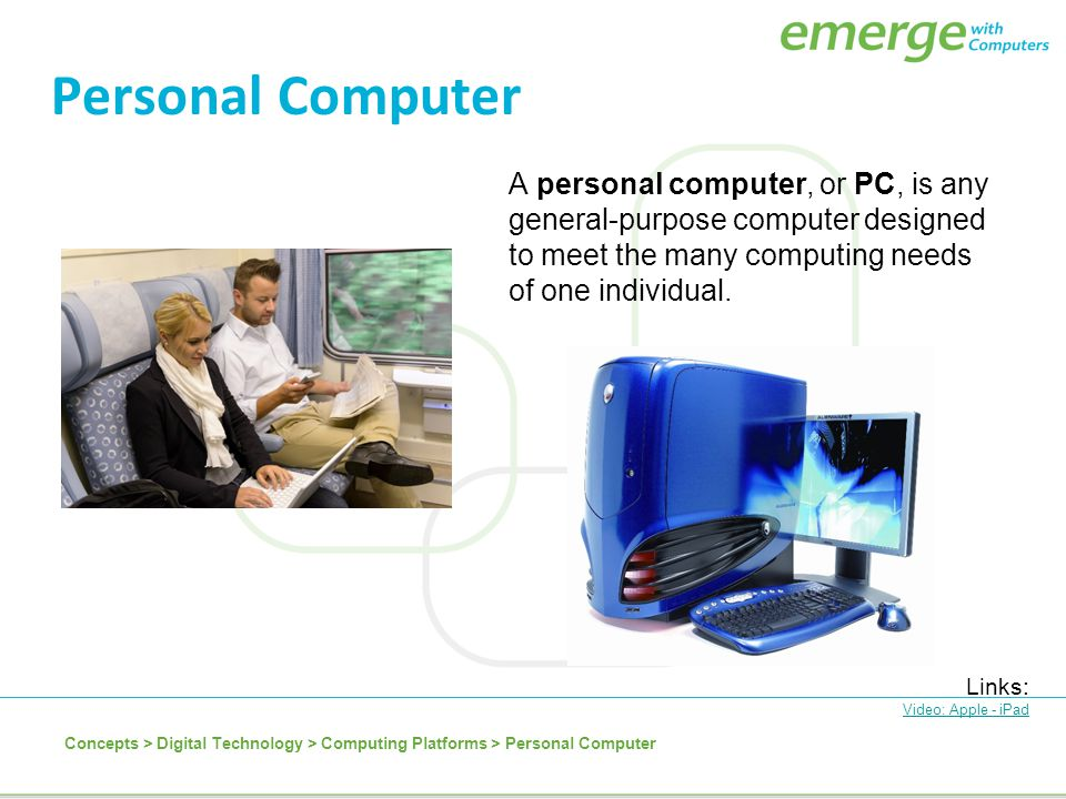 Personal Computer A personal computer, or PC, is any general-purpose computer designed to meet the many computing needs of one individual. Links: Vide