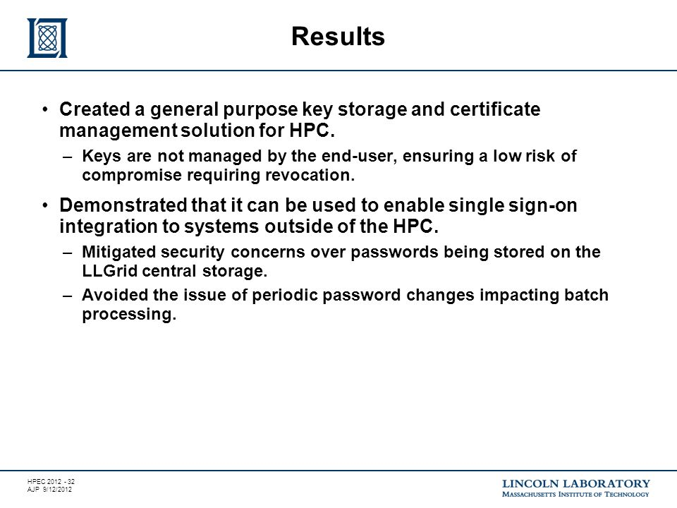 HPEC 2012 - 32 AJP 9/12/2012 Created a general purpose key storage and certificate management solution for HPC.