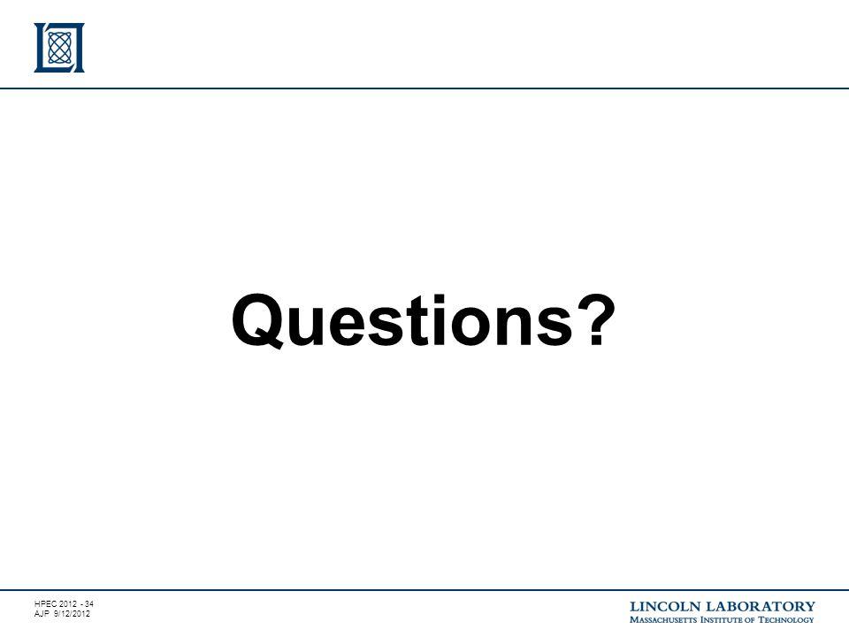 HPEC 2012 - 34 AJP 9/12/2012 Questions?