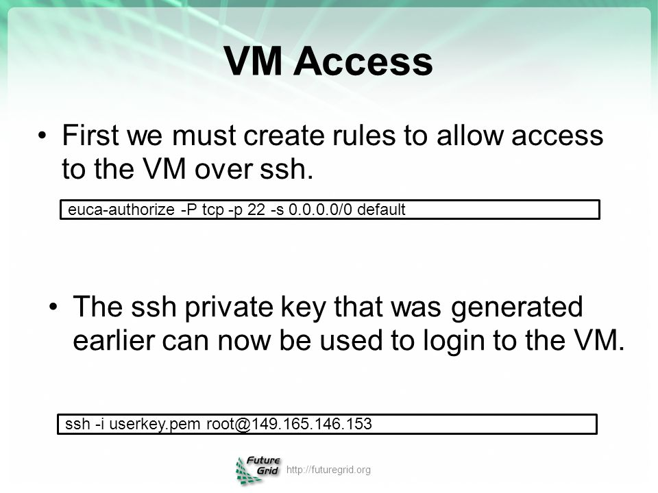 VM Access First we must create rules to allow access to the VM over ssh. The ssh private key that was generated earlier can now be used to login to th