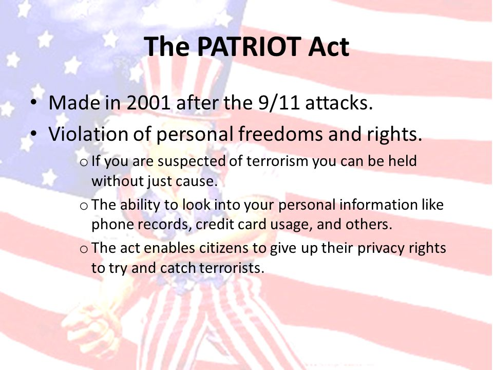 The PATRIOT Act Made in 2001 after the 9/11 attacks.