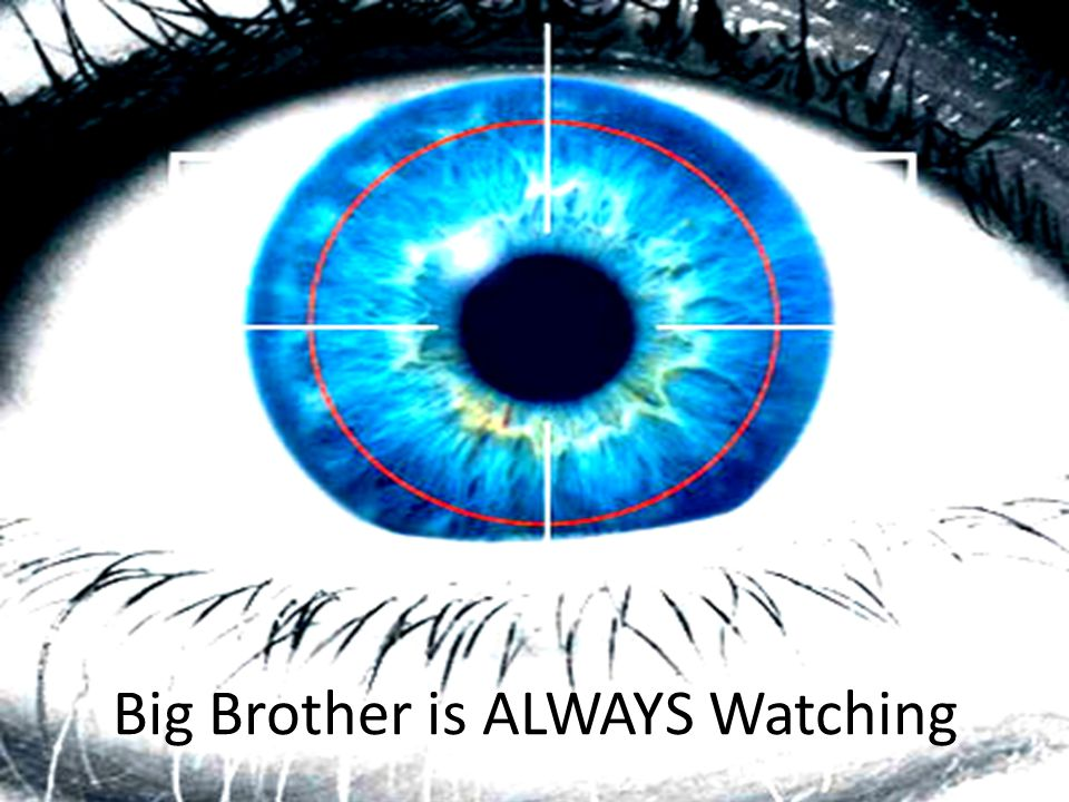 Big Brother is ALWAYS Watching