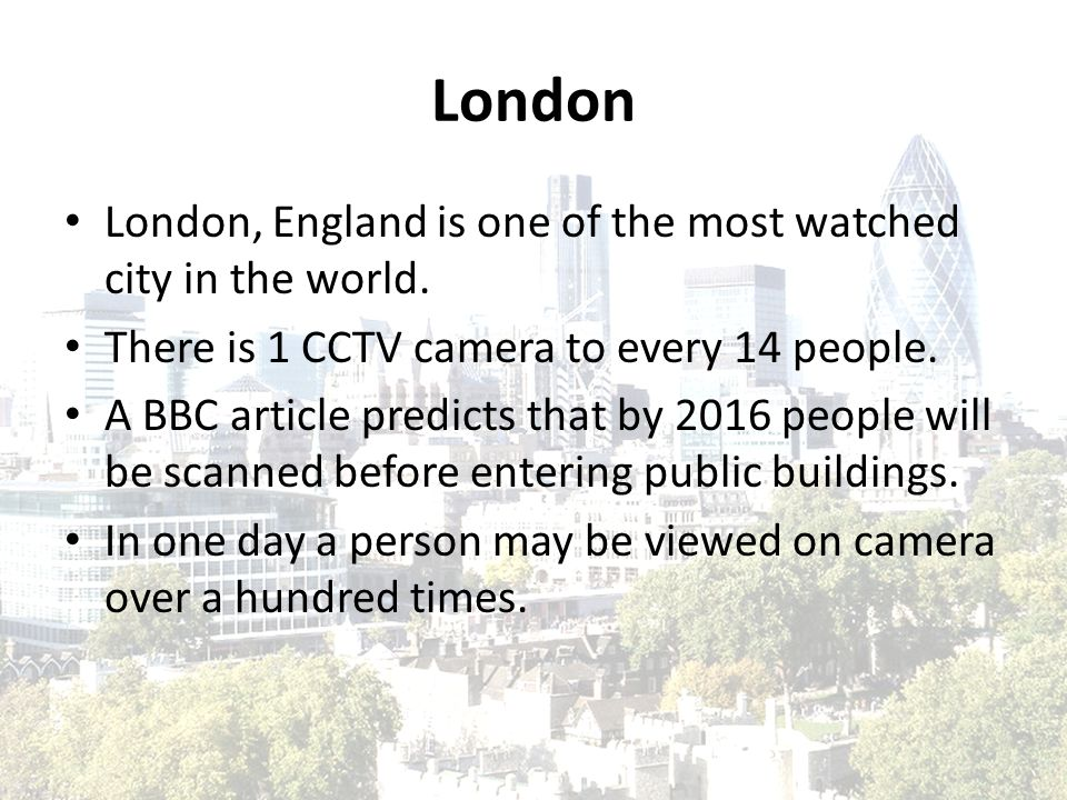 London London, England is one of the most watched city in the world.