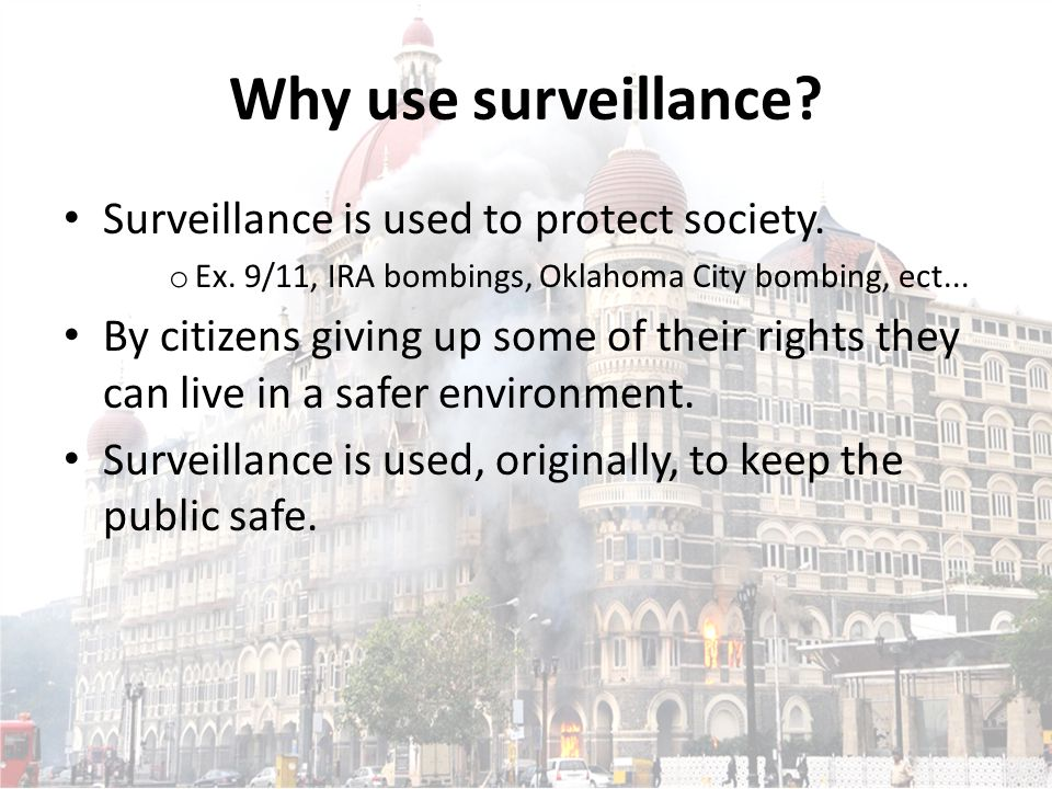 Why use surveillance. Surveillance is used to protect society.