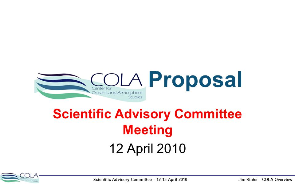 Scientific Advisory Committee – 12-13 April 2010Jim Kinter - COLA Overview Omnibus Funding 1994-1998Predictability and Variability of the Present Climate Funding: $2.25M /yr Principal Investigator:J.