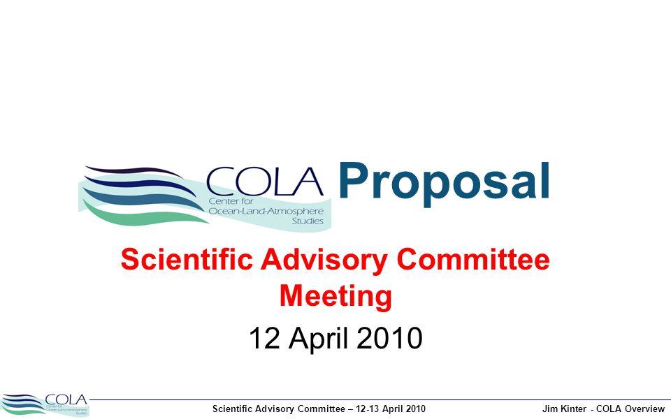 Scientific Advisory Committee – 12-13 April 2010Jim Kinter - COLA Overview Proposal Scientific Advisory Committee Meeting 12 April 2010