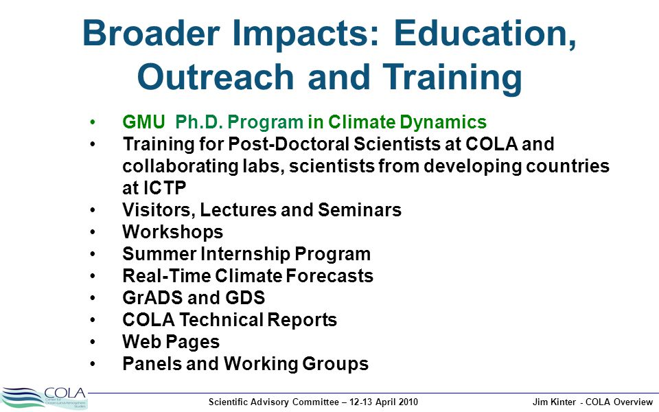 Scientific Advisory Committee – 12-13 April 2010Jim Kinter - COLA Overview Broader Impacts: Education, Outreach and Training GMU Ph.D.