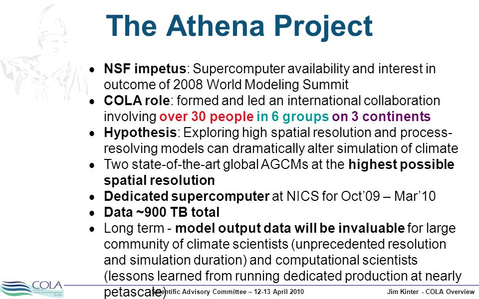 Scientific Advisory Committee – 12-13 April 2010Jim Kinter - COLA Overview Athena Experiments