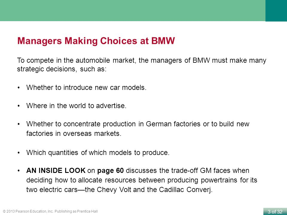 3 of 32 © 2013 Pearson Education, Inc. Publishing as Prentice Hall Managers Making Choices at BMW Whether to introduce new car models. Where in the wo