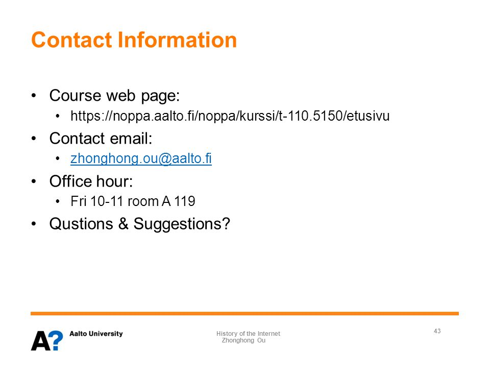 Contact Information Course web page: https://noppa.aalto.fi/noppa/kurssi/t-110.5150/etusivu Contact email: zhonghong.ou@aalto.fi Office hour: Fri 10-11 room A 119 Qustions & Suggestions.