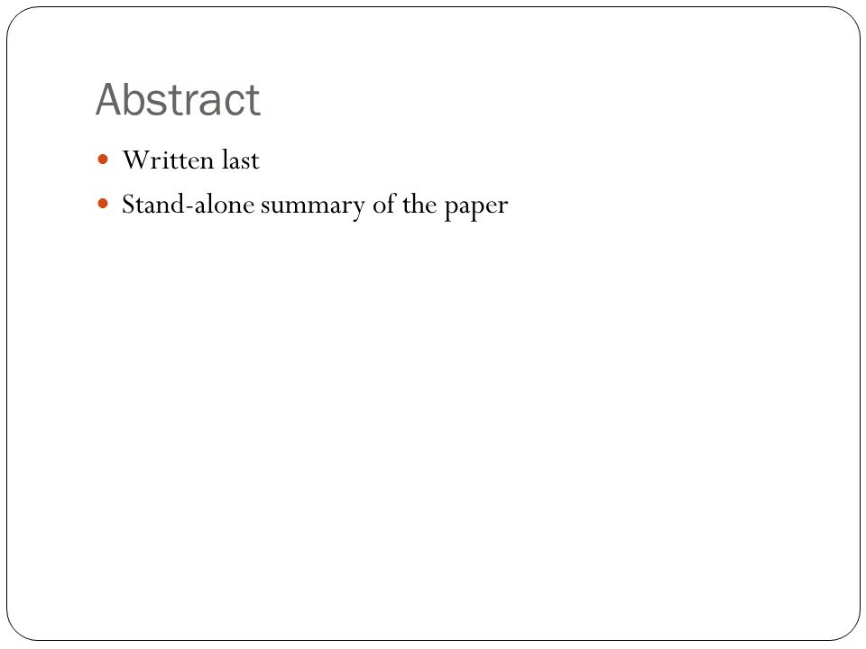 Abstract Written last Stand-alone summary of the paper