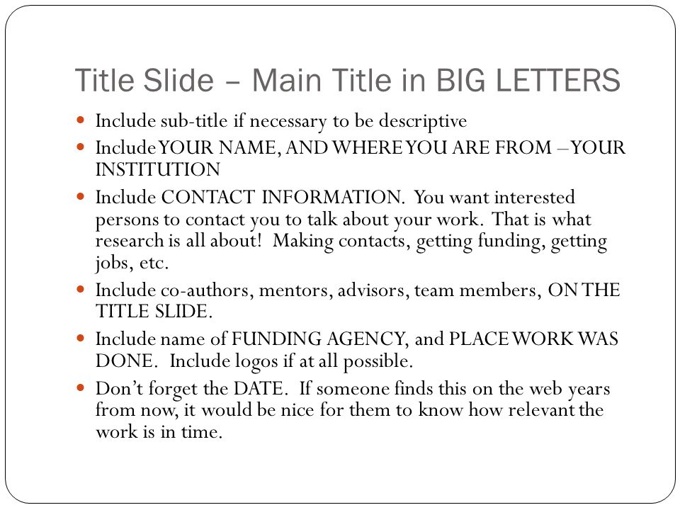 Title Slide – Main Title in BIG LETTERS Include sub-title if necessary to be descriptive Include YOUR NAME, AND WHERE YOU ARE FROM – YOUR INSTITUTION Include CONTACT INFORMATION.