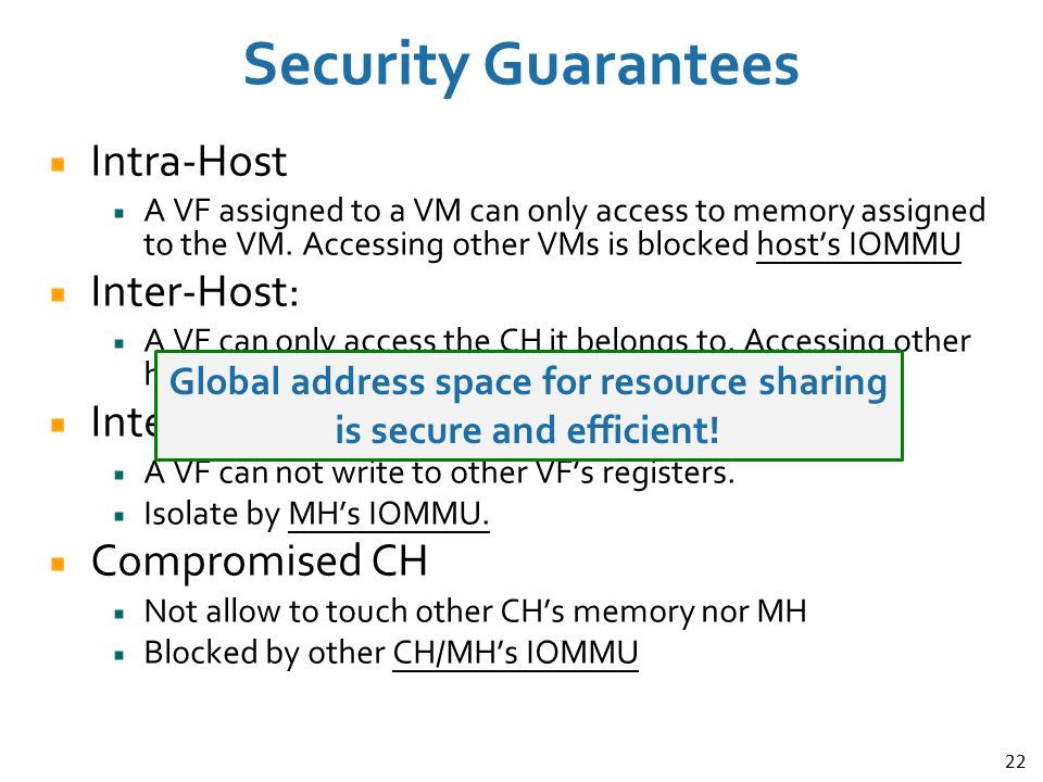 22 Security Guarantees Intra-Host A VF assigned to a VM can only access to memory assigned to the VM. Accessing other VMs is blocked host's IOMMU Inte